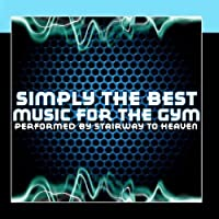 Simply The Best: Music For The Gym by Stairway To Heaven