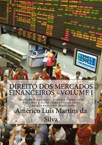 DIREITO DOS MERCADOS FINANCEIROS - VOLUME 1: Mercado Financeiro, Sistema Financeiro Nacional e Instituições Financeiras (Mercados Financeiros: Instituições Financeiras e Operações Financeiras)