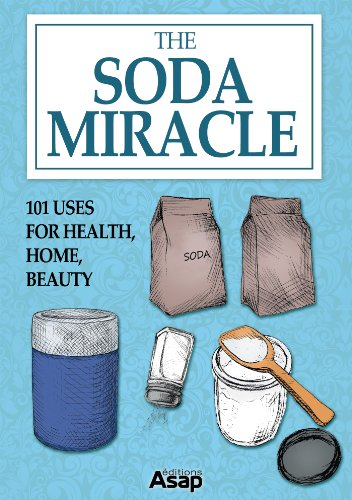 The Soda Miracle: 101 Uses for Health, Home, Beauty by [Elodie Baunard]