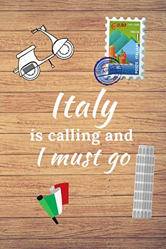 Italy is calling and I must go: Lined Blank Journal for Italian Vacation 6x9 (100 pages)