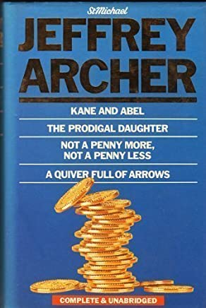 Kane and Abel. The Prodigal Daughter. Not a Penny More, Not a Penny Less. A Quiver Full of Arrows. Complete and Unabridged.