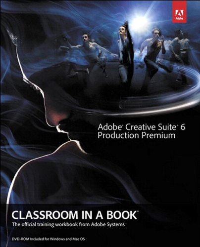 Adobe Creative Suite 6 Production Premium Classroom in a Book: Adobe Creat Sui 6 Prod Pre_p1 (English Edition)