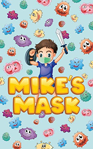 Mike's Mask: A Children's Guide to the Pandemic, Masks & Preventing the Spread of Viruses (English Edition)