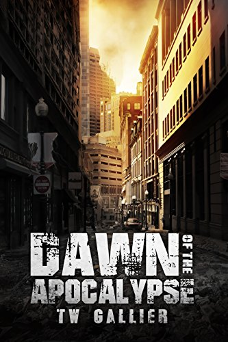 Dawn of the Apocalypse (Total Apoc Trilogy Book 4) by [TW Gallier]