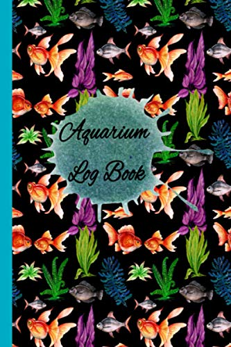 Aquarium Log Book: Track and Record all of your Aquarium Maintenance and Care, Aquarium Air Pump, Heater, Water Testing, Cleaning, Fish Tank Book (Freshwater Aquarium Book)