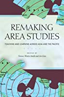 Remaking Area Studies: Teaching and Learnin Across Asia and the Pacific