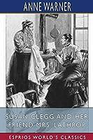Susan Clegg and her Friend Mrs. Lathrop (Esprios Classics)