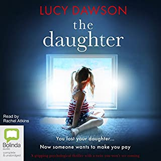 The Daughter                   By:                                                                                                                                 Lucy Dawson                               Narrated by:                                                                                                                                 Rachel Atkins                      Length: 9 hrs and 6 mins     1,424 ratings     Overall 4.3