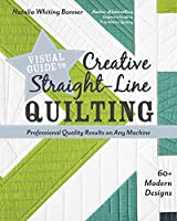 Visual Guide to Creative Straight-Line Quilting: Professional-Quality Results on Any Machine; 60+ Modern Designs