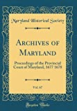 Archives of Maryland, Vol. 67: Proceedings of the Provincial Court of Maryland, 1677 1678 (Classic Reprint)