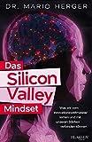 Das Silicon-Valley-Mindset: Was wir vom Innovationsweltmeister lernen und mit unseren Stärken verbinden können - Mario Herger
