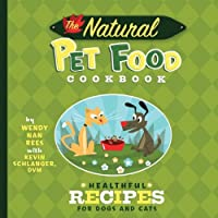 The Natural Pet Food Cookbook: Healthful Recipes for Dogs and Cats