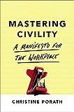 Mastering Civility: A Manifesto for the Workplace - Christine Porath