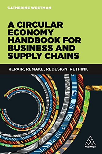 A Circular Economy Handbook for Business and Supply Chains: Repair, Remake, Redesign, Rethink (English Edition)