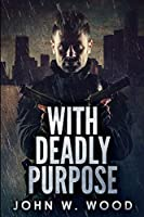 With Deadly Purpose: Large Print Edition