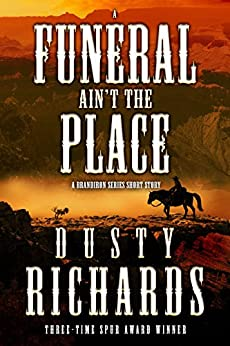 A Funeral Ain't the Place: A Short Story (The Brandiron) by [Dusty Richards]