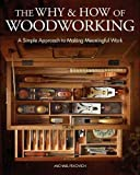 The Why & How of Woodworking: A Simple Approach to Making Meaningful...
