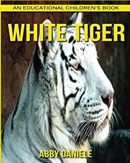 White Tiger! An Educational Children's Book about White Tiger with Fun Facts & Photos