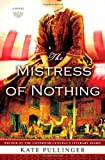 Image of The Mistress of Nothing: A Novel