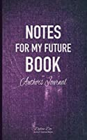 Notes For My Future Book: An Author's Journal (purple)