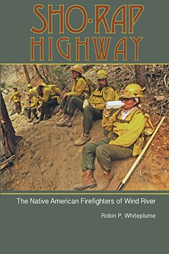 Book: Sho-Rap Highway - The Native American Firefighters of Wind River by Robin P. Whiteplume