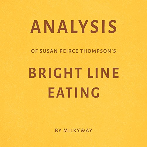 Analysis of Susan Peirce Thompson's Bright Line Eating by Milkyway audiobook cover art
