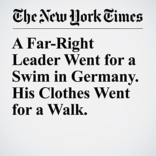 A Far-Right Leader Went for a Swim in Germany. His Clothes Went for a Walk. copertina