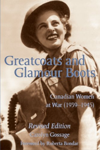 Greatcoats and Glamour Boots: Canadian Women at War, 1939-1945, Revised Edition (English Edition)