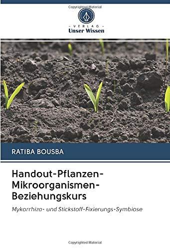 Handout-Pflanzen-Mikroorganismen-Beziehungskurs: Mykorrhiza- und Stickstoff-Fixierungs-Symbiose