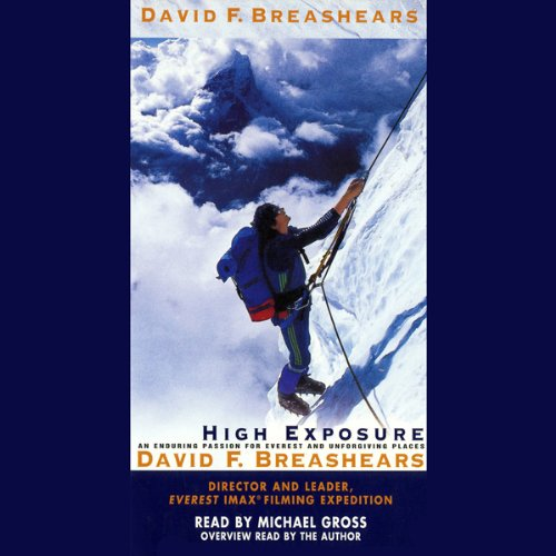 High Exposure     An Enduring Passion for Everest and Unforgiving Places              By:                                                                                                                                 David B. Breashears,                                                                                        Foreword by Jon Krakauer                               Narrated by:                                                                                                                                 Michael Gross                      Length: 6 hrs and 18 mins     146 ratings     Overall 4.4