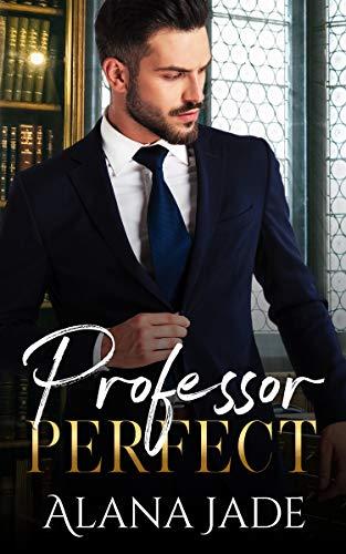 Professor Perfect: A Student Teacher College Romance by [Alana Jade]