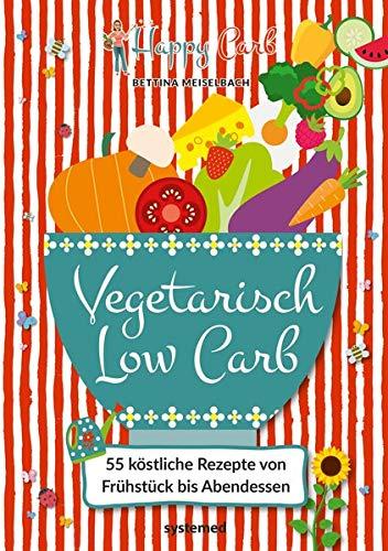 Happy Carb: Vegetarisch Low Carb: 55 köstliche Rezepte von Frühstück bis Abendessen