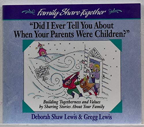 Download Did I Ever Tell You About When Your Parents Were Children (Family Share Together) 0310421012