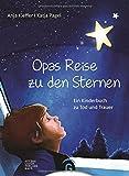 Opas Reise zu den Sternen: Ein Kinderbuch zu Tod und Trauer - Anja Kieffer