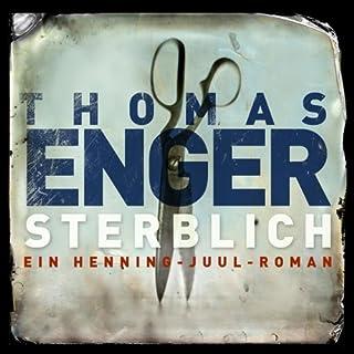 Sterblich     Henning Juul 1              Autor:                                                                                                                                 Thomas Enger                               Sprecher:                                                                                                                                 Matthias Brandt                      Spieldauer: 11 Std. und 7 Min.     139 Bewertungen     Gesamt 4,0