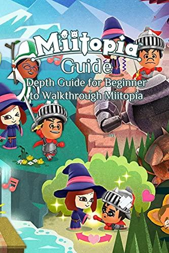 Miitopia Guide: Depth Guide for Beginner to Walkthrough Miitopia: Miitopia Complete Strategy Guide and Walkthrough Lead You Through Every Step of Miitopia (English Edition)