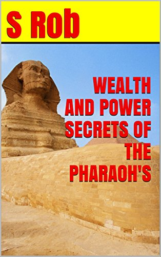 WEALTH AND POWER SECRETS OF THE PHARAOH'S (English Edition)