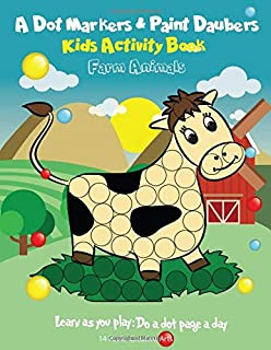 A Dot Markers & Paint Daubers Kids Activity Book: Farm Animals: Learn as you play: Do a dot page a day