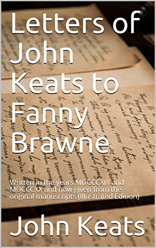 Letters of John Keats to Fanny Brawne: Written in the years MDCCCXIX and MDCCCXX and now given from the original manuscripts (English Edition)