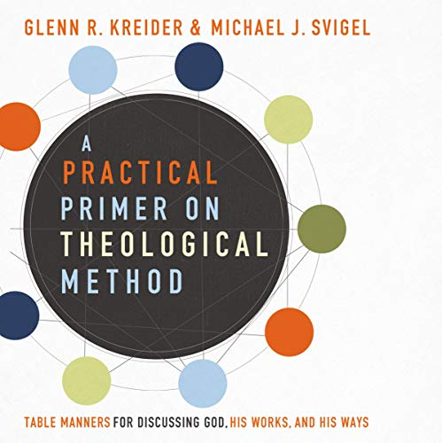A Practical Primer on Theological Method     Table Manners for Discussing God, His Works, and His Ways              By:                                                                                                                                 Michael J. Svigel,                                                                                        Glenn R. Kreider                           Length: Not Yet Known     Not rated yet     Overall 0.0