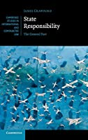 State Responsibility: The General Part (Cambridge Studies in International and Comparative Law, Series Number 100)