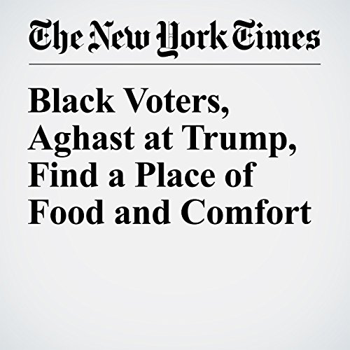 Black Voters, Aghast at Trump, Find a Place of Food and Comfort cover art