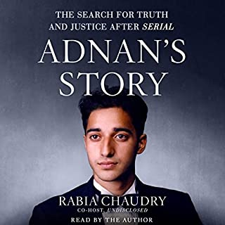 Adnan's Story     The Search for Truth and Justice After Serial              By:                                                                                                                                 Rabia Chaudry                               Narrated by:                                                                                                                                 Rabia Chaudry                      Length: 14 hrs and 30 mins     5,481 ratings     Overall 4.8