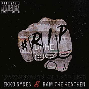 #RIP (Swang on All of Em') [feat. Bam the Heathen]