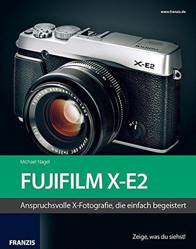 Kamerabuch Fujifilm X-E2: Das Kamerabuch für Bilder, die begeistern