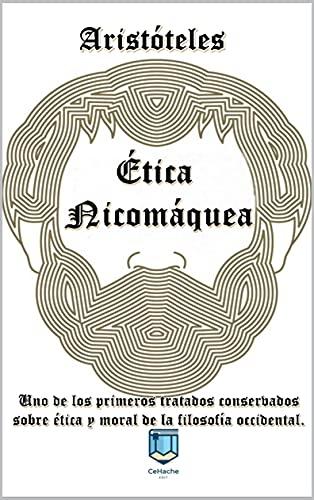 Ética Nicomáquea: Uno de los primeros tratados conservados sobre ética y moral de la filosofía occidental. (Spanish Edition)
