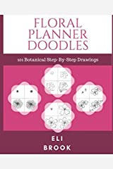 Floral Planner Doodles: 101 Step-By-Step Botanical Drawings Paperback