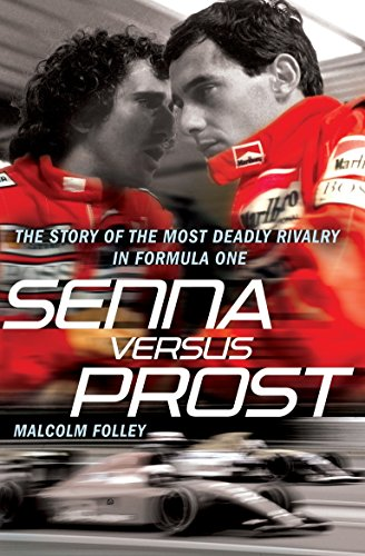 Senna Versus Prost: The Story of the Most Deadly Rivalry in Formula One
