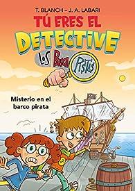 Tú eres el detective con Los Buscapistas 2. Misterio en el barco pirata par Teresa Blanch