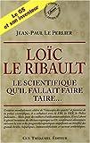 Loïc Le Ribault - Le scientifique qu'il fallait faire taire...